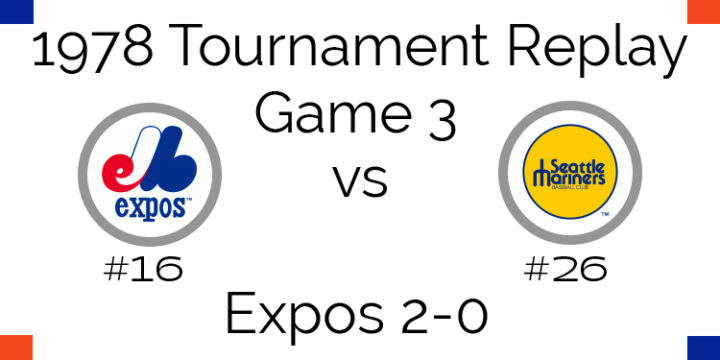 Game 3 – 1978 Tournament Replay Expos vs Mariners