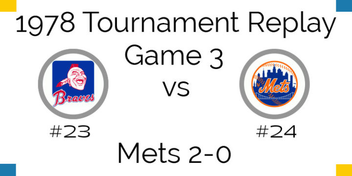 Game 3 – 1978 Tournament Replay Mets vs Braves