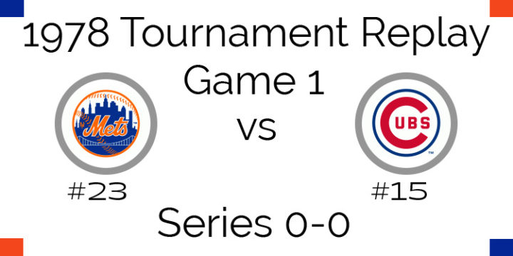 Game 1 – 1978 Tournament Replay Mets vs Cubs