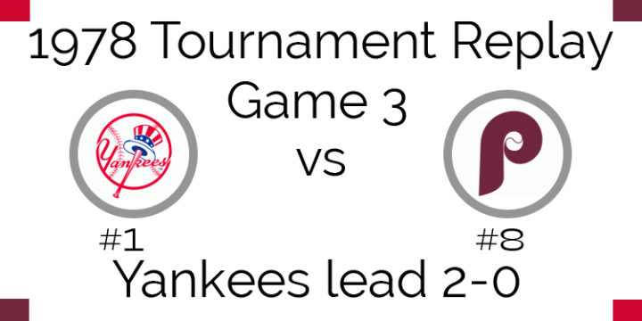 Game 3 – 1978 Tournament Replay Yankees vs Phillies