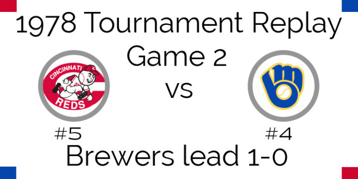 Game 2 – 1978 Tournament Replay Reds vs Brewers