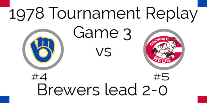Game 3 – 1978 Tournament Replay Brewers vs Reds