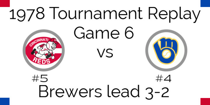 Game 6 – 1978 Tournament Replay Reds vs Brewers