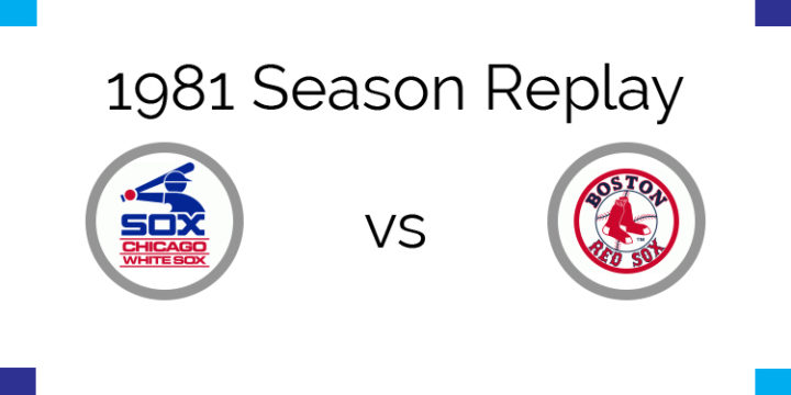 1981 Season Replay – White Sox at Red Sox