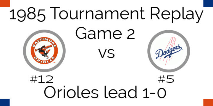 Game 2 – 1985 Tournament Replay Orioles vs Dodgers