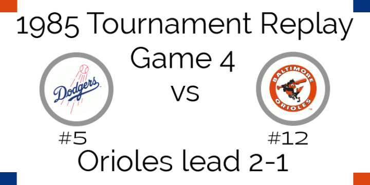 Game 4 – 1985 Tournament Replay Dodgers vs Orioles