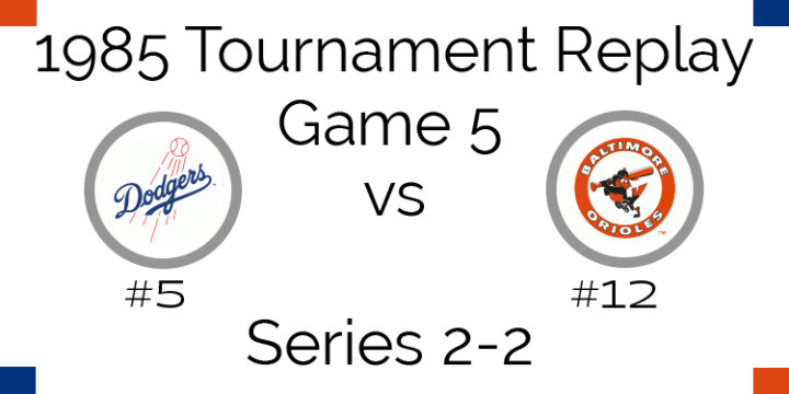 Game 5 – 1985 Tournament Replay Dodgers vs Orioles