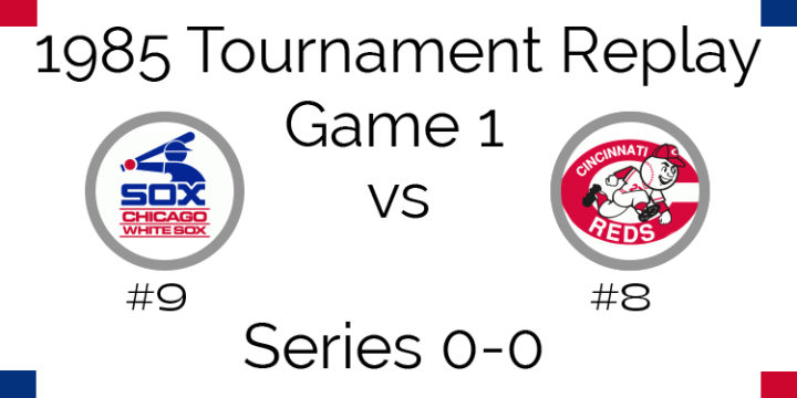 Game 1 – 1985 Tournament Replay White Sox vs Reds
