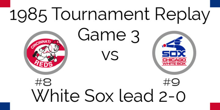Game 3 – 1985 Tournament Replay Reds vs White Sox