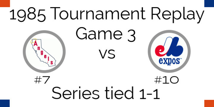 Game 3 – 1985 Tournament Replay Angels at Expos