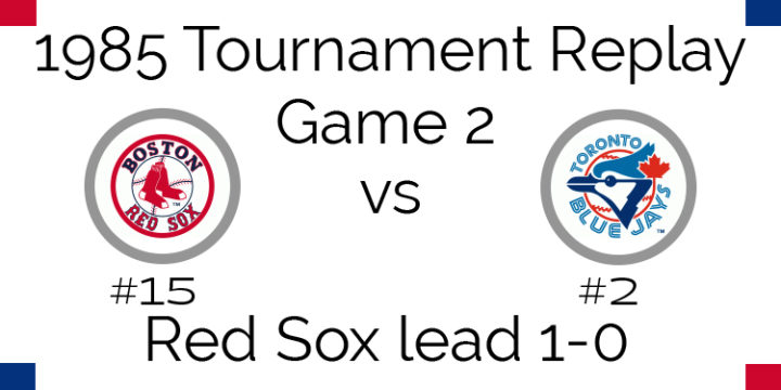 Game 2 – 1985 Tournament Replay Red Sox at Blue Jays