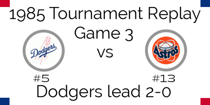 Game 3 – 1985 Tournament Replay Dodgers @ Astros
