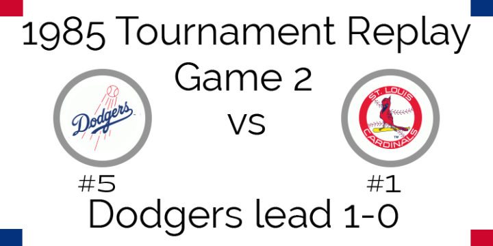 Game 2 – 1985 Tournament Replay Dodgers @ Cardinals
