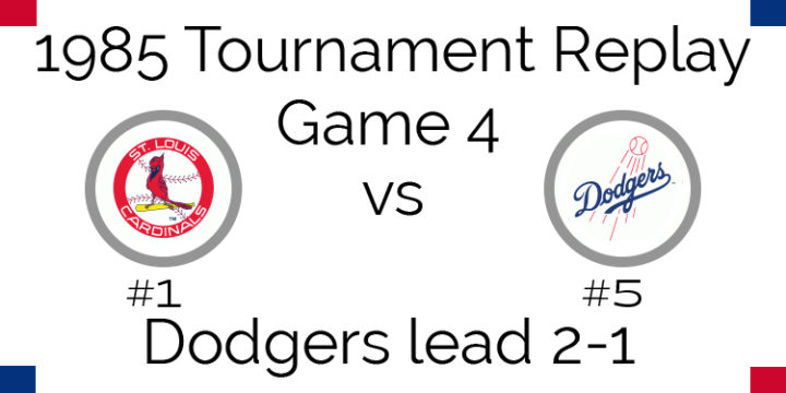 Game 4 – 1985 Tournament Replay Cardinals @ Dodgers
