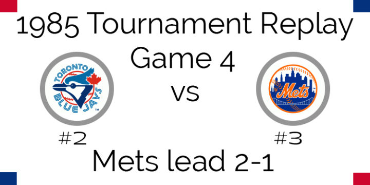 Game 4 – 1985 Tournament Replay Blue Jays @ Mets