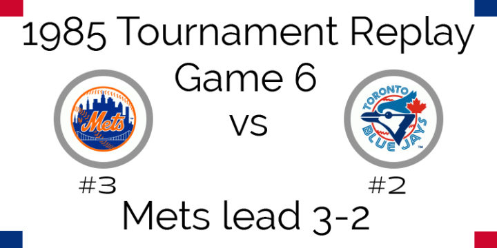 Game 6 – 1985 Tournament Replay Mets @ Blue Jays