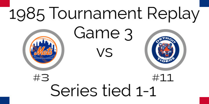 Game 3 – 1985 Tournament Replay Mets @ Tigers