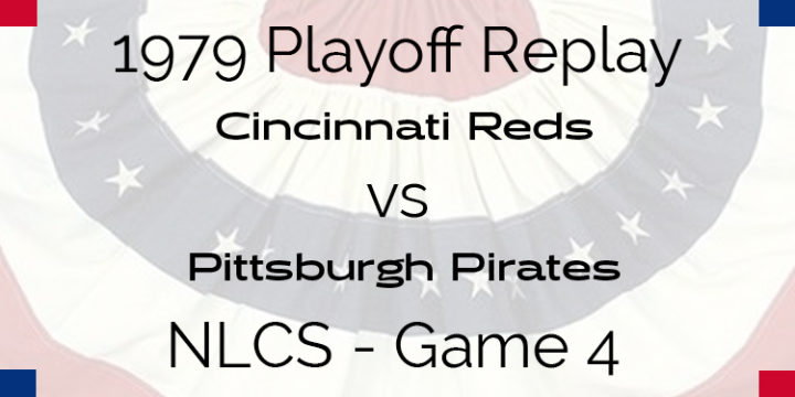APBA 1979 Playoff Replay – NLCS Game 4 – Reds @ Pirates