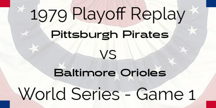 APBA 1979 World Series Replay Set – Pittsburgh Pirates vs Baltimore Orioles