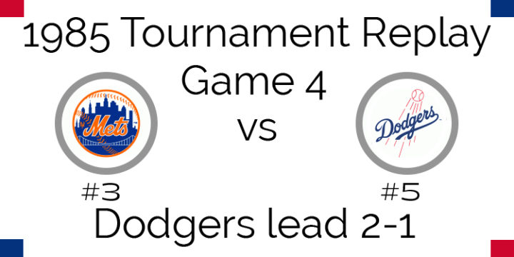 1985 Tournament Final – Game 4 – Mets @ Dodgers