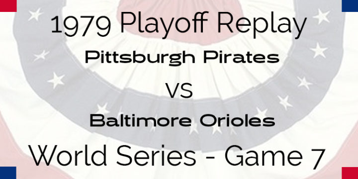 APBA 1979 World Series Replay – Game 7 – Pirates @ Orioles