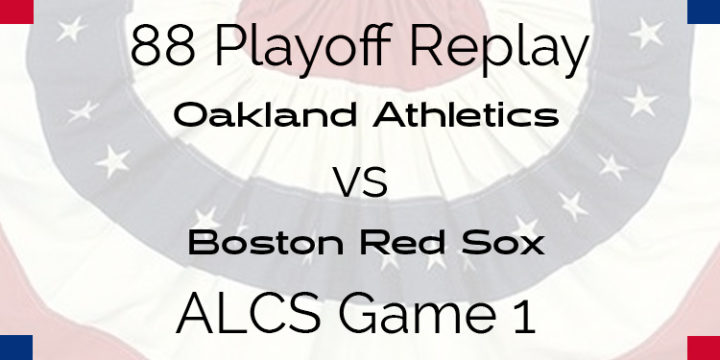 APBA 1988 ALCS Replay – Game 1 – Oakland's A's vs Boston Red Sox