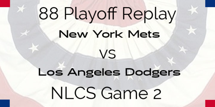 APBA 1988 NLCS Replay – Game 2 – New York Mets @ Los Angeles Dodgers