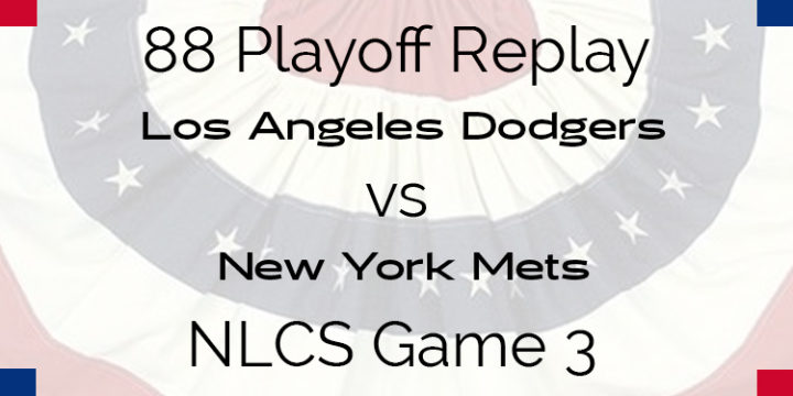 APBA 1988 NLCS Replay – Game 3 – Los Angeles Dodgers vs New York Mets