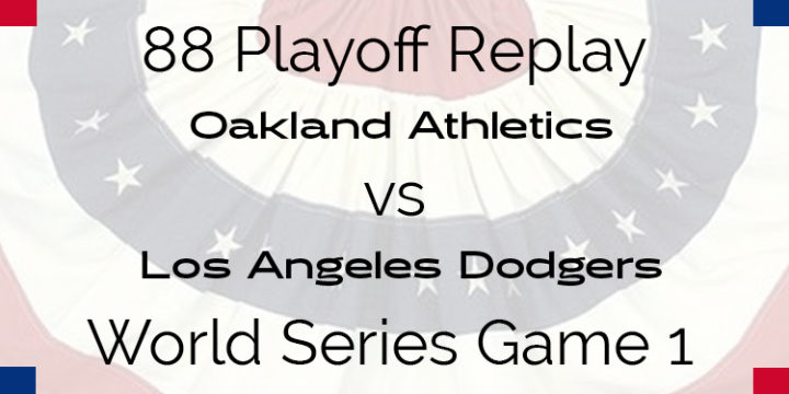 APBA 1988 World Series Replay – Game 1 – A's vs Dodgers
