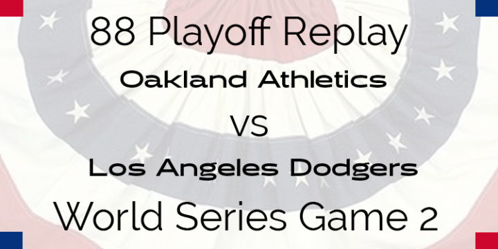 APBA 1988 World Series Replay – Game 2 – A's vs Dodgers