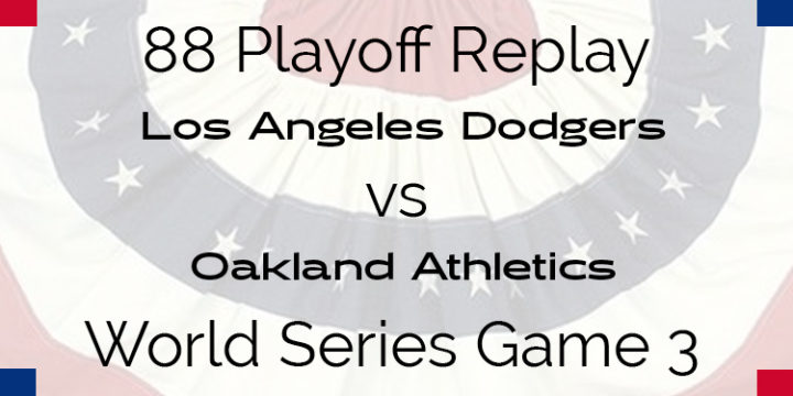 APBA 1988 World Series Replay – Game 3 – Dodgers vs A's
