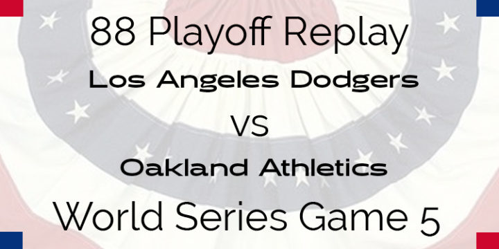 APBA 1988 World Series Replay – Game 5 – Dodgers vs A's